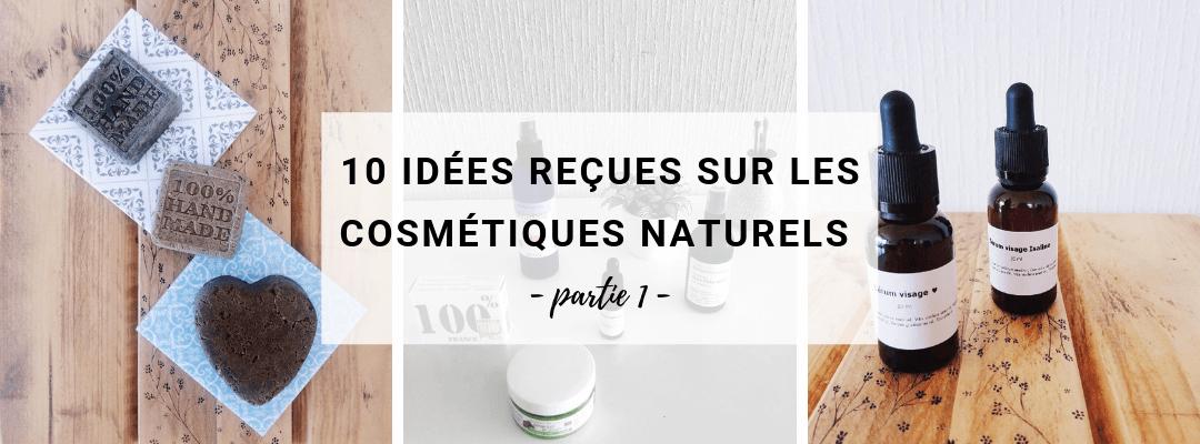 10 idées reçues sur les cosmétiques naturels (partie 1)
