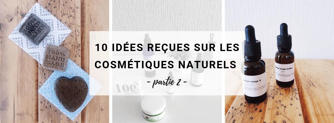 10 idées reçues sur les cosmétiques naturels (partie 2)